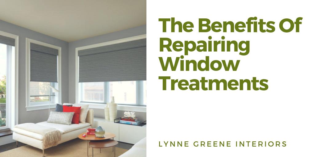The Benefits Of Repairing Window Treatments Lynne Greene