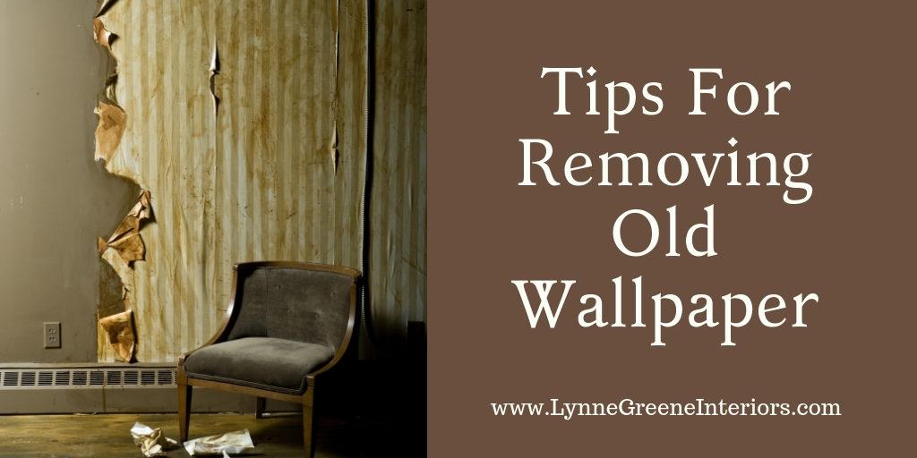 Tips For Removing Old Wallpaper Lynne Greene Interiors