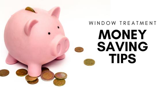 Window Treatment Money Saving Tips